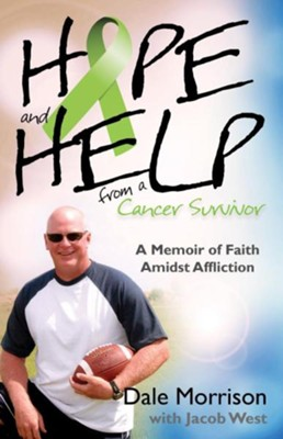 Hope and Help from a Cancer Survivor: A Memoir of Faith Amidst Affliction  -     By: Dale Morrison, Jacob West