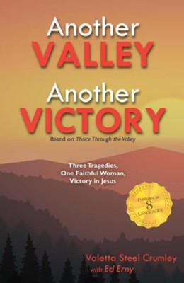 Another Valley, Another Victory: Three Tragedies, One Faithful Woman, Victory in Jesus  -     Edited By: Ed Erny     By: Valetta Steel Crumley