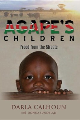 Agape's Children: Freed from the Streets  -     By: Darla Calhoun, Donna Sundblad