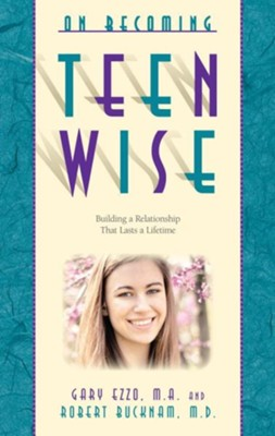 On Becoming Teen Wise: Building a Relationship That Lasts a Lifetime  -     By: Gary Ezzo, Robert Buckham