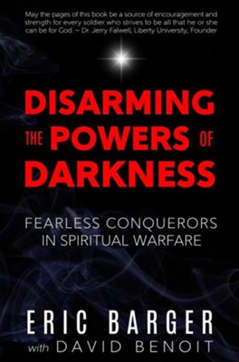 Disarming the Powers of Darkness: Fearless Conquerors in Spiritual War, Edition 0002  -     By: Eric Barger, David Benoit