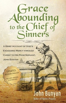 Grace Abounding to the Chief of Sinners - Updated Edition: A Brief Account of God's Exceeding Mercy Through Christ to His Poor Servant, John Bunyan  -     By: John Bunyan