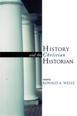 History & the Christian Historian   -     Edited By: Ronald Wells