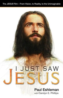 I Just Saw Jesus: The Jesus Film - From Vision, to Reality, to the Unimaginable, Edition 0003  -     By: Paul Eshleman, Carolyn E. Phillips