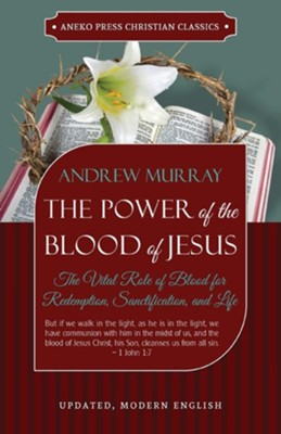 The Power of the Blood of Jesus - Updated Edition: The Vital Role of Blood for Redemption, Sanctification, and Life  -     By: Andrew Murray