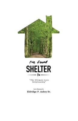 I've Found Shelter  -     By: Eldridge P. Aubry Sr.