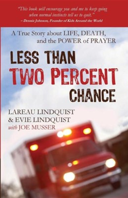 Less Than Two Percent Chance: A True Story about Life, Death, and the Power of Prayer  -     By: Lareau Lindquist