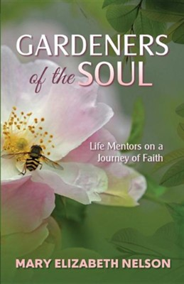 Gardeners of the Soul: Life Mentors on a Journey of Faith  -     By: Mary Elizabeth Nelson