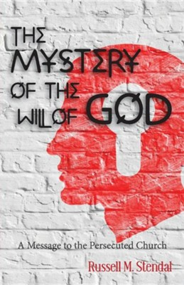 The Mystery of the Will of God: A Message to the Persecuted Church  -     By: Russell M. Stendal