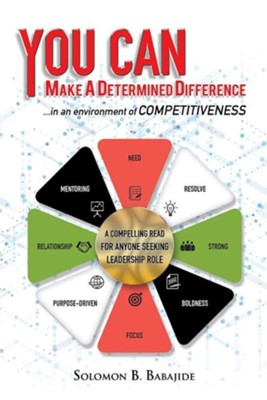 You Can Make a Determined Difference  -     By: Solomon B. Babajide