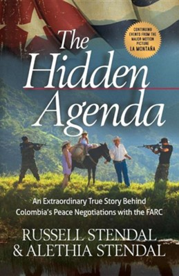 Hidden Agenda: An Extraordinary True Story Behind Colombia's Peace Negotiations with the Farc  -     By: Russell M. Stendal, Alethia Stendal