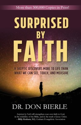 Surprised by Faith: A Skeptic Discovers More to Life Than What We Can See, Touch, and Measure  -     By: Don Bierle