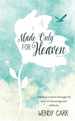 Made Only for Heaven  -     By: Wendy Carr