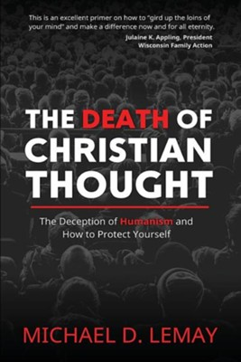 The Death of Christian Thought: The Deception of Humanism and How to Protect Yourself  -     By: Michael D. Lemay