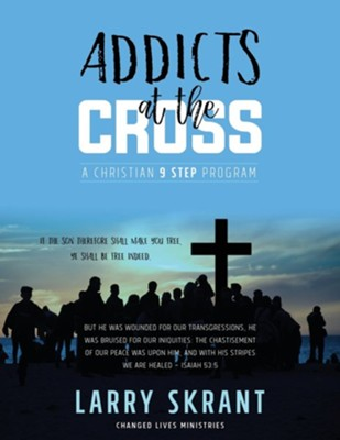Addicts at the Cross: A Christian 9 Step Program  -     By: Larry Skrant