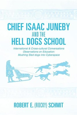 Chief Isaac Juneby and the Hell Dogs School  -     By: Robert E. (Rocky) Schmit