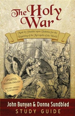 The Holy War - Study Guide: Made by Shaddai Upon Diabolus for the Regaining of the Metropolis of the World  -     By: John Bunyan, Donna Sundblad