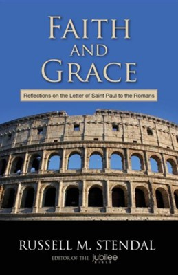 Faith and Grace: Reflections on the Letter of Saint Paul to the Romans  -     By: Russell M. Stendal