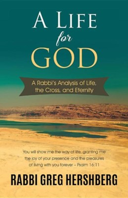 A Life for God: A Rabbi's Analysis of Life, the Cross, and Eternity  -     By: Greg Hershberg