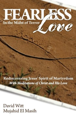 Fearless Love in the Midst of Terror: Answers and Tools to Overcome Terrorism with Love  -     By: David Witt, Mujahid El Masih