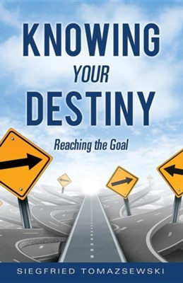 Knowing Your Destiny  -     By: Siegfried Tomazsewski