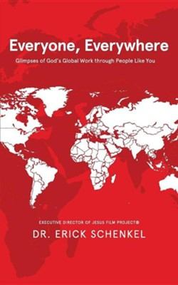 Everyone, Everywhere: Glimpses of God's Global Work Through People Like You  -     By: Erick Schenkel