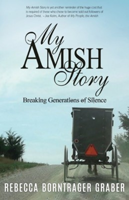 My Amish Story: Breaking Generations of Silence  -     By: Rebecca Borntrager Graber