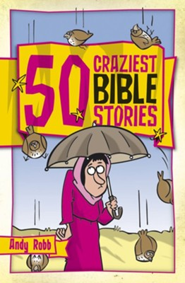50 Craziest Bible Stories  -     By: Andy Robb