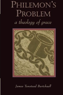 Philemon's Problem: A Theology of Grace   -     By: James Tunstead Burtchaell