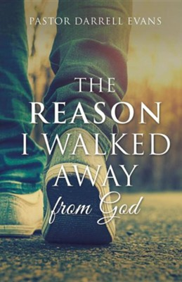 The Reason I Walked Away  -     By: Darrell Evans
