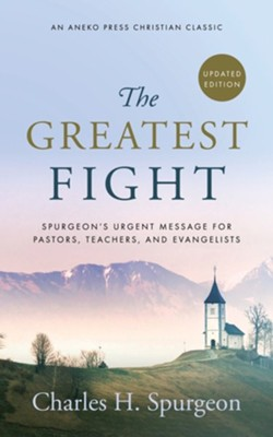 The Greatest Fight (Updated, Annotated): Spurgeon's Urgent Message for Pastors, Teachers, and Evangelists  -     By: Charles H. Spurgeon