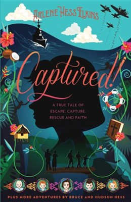Captured!: A True Tale of Escape, Capture, Rescue and Faith  -     By: Arlene Hess Elkins