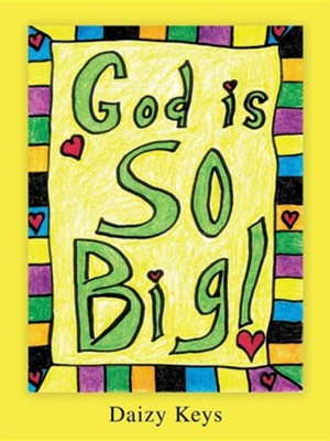 God Is So Big!  -     By: Daizy Keys