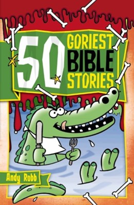 50 Goriest Bible Stories  -     By: Andy Robb