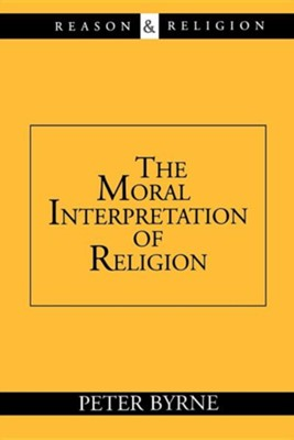 The Moral Interpretation of Religion   -     By: Peter Byrne