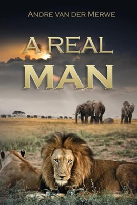 A Real Man  -     By: Andre Merwe