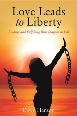Love Leads to Liberty  -     By: Dawn Hanson