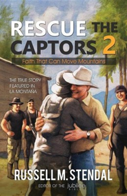 Rescue the Captors 2: Faith That Can Move Mountains, Edition 0002  -     By: Russell M. Stendal