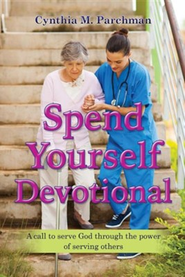 Spend Yourself Devotional  -     By: Cynthia M. Parchman