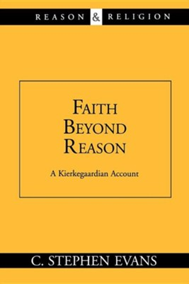 Faith Beyond Reason: A Kierkegaardian Account   -     By: C. Stephen Evans