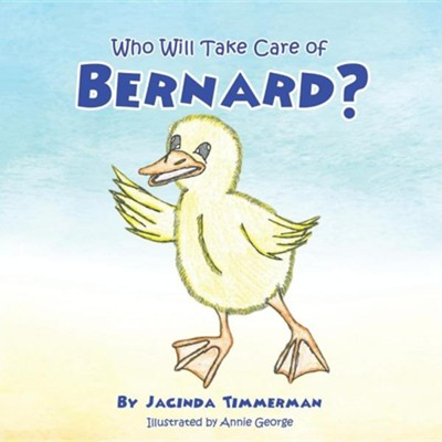 Who Will Take Care of Bernard?  -     By: Jacinda Timmerman     Illustrated By: Annie George