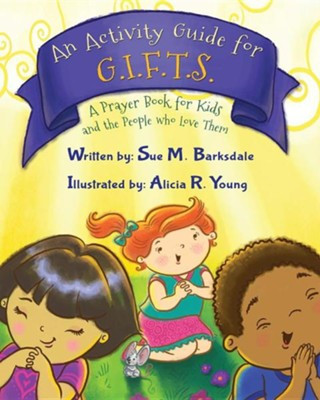 An Activity Guide for Gifts: A Prayer Book for Kids and the People Who Love Them  -     By: Sue M. Barksdale     Illustrated By: Alicia R. Young