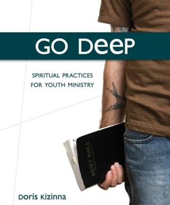 Go Deep: Spiritual Practices For Youth Ministry  -     By: Doris Kizinna