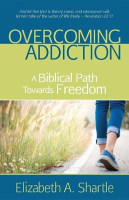 Overcoming Addiction: A Biblical Path Towards Freedom  -     By: Elizabeth A. Shartle