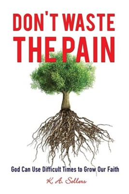Don't Waste the Pain  -     By: K.A. Sellers