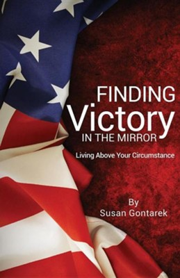 Finding Victory in the Mirror  -     By: Susan Gontarek