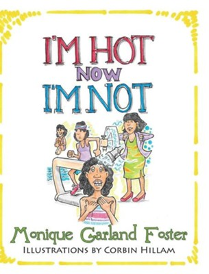 I'm Hot, Now I'm Not  -     By: Monique R. Foster
