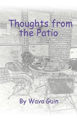 Thoughts from the Patio  -     By: Wava Guin