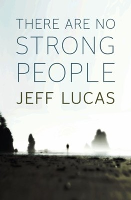 There Are No Strong People  -     By: Jeff Lucas