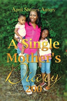 A Single Mother's Diary  -     By: April Shimes Autery